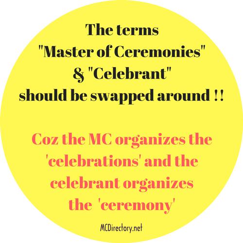 the MC organizes the 'celebrations' and the celebrant organizes the 'ceremony'